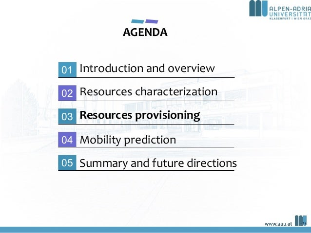 AGENDA 02 03 04 05 Resources characterization Resources provisioning Summary and future directions Mobility prediction 01 ...