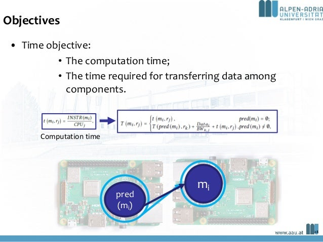 Objectives • Time objective: • The computation time; • The time required for transferring data among components. Computati...