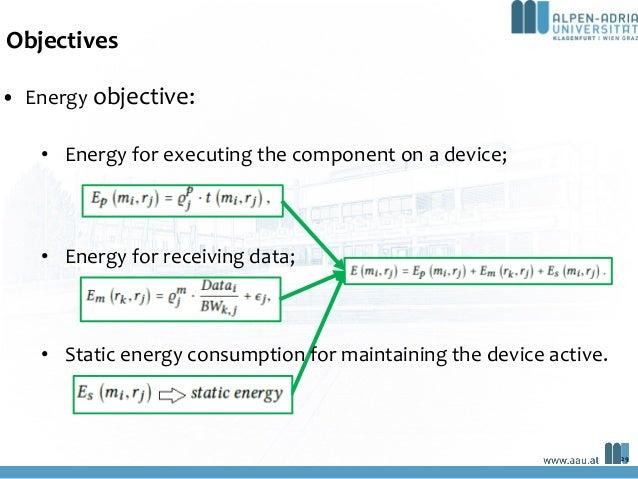 Objectives • Energy objective: • Energy for executing the component on a device; • Energy for receiving data; • Static ene...