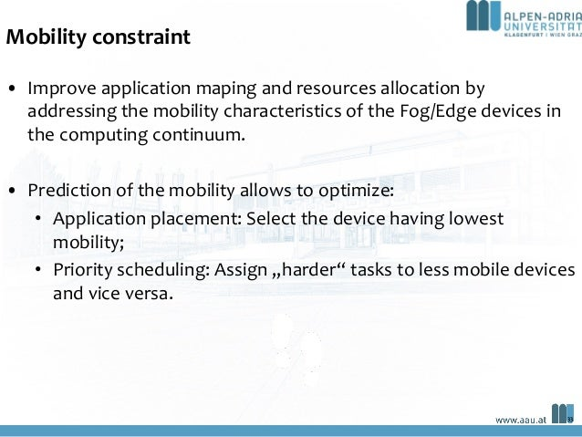 Mobility constraint • Improve application maping and resources allocation by addressing the mobility characteristics of th...