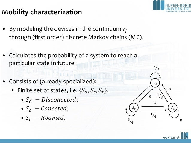 Mobility characterization • By modeling the devices in the continuum 𝑟! through (first order) discrete Markov chains (MC)....