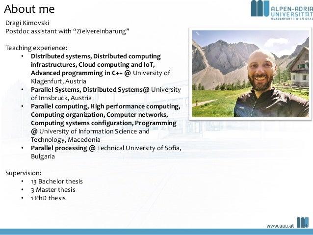 "Dragi Kimovski Postdoc assistant with ""Zielvereinbarung"" Teaching experience: • Distributed systems, Distributed computing..."