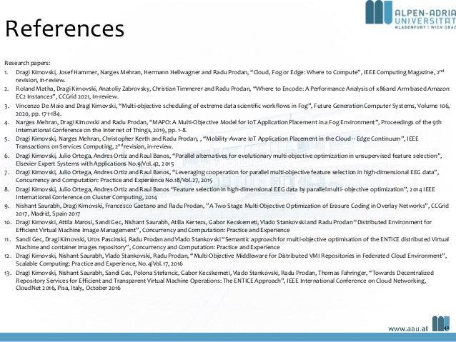 "References 42 Research papers: 1. Dragi Kimovski, Josef Hammer, Narges Mehran, Hermann Hellwagner and Radu Prodan, ""Cloud,..."