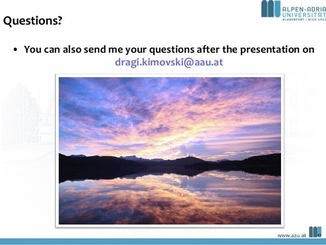 Questions? • You can also send me your questions after the presentation on dragi.kimovski@aau.at 43