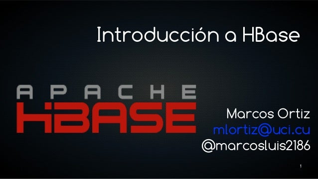 Introducción a HBase            Marcos Ortiz           mlortiz@uci.cu          @marcosluis2186                       1