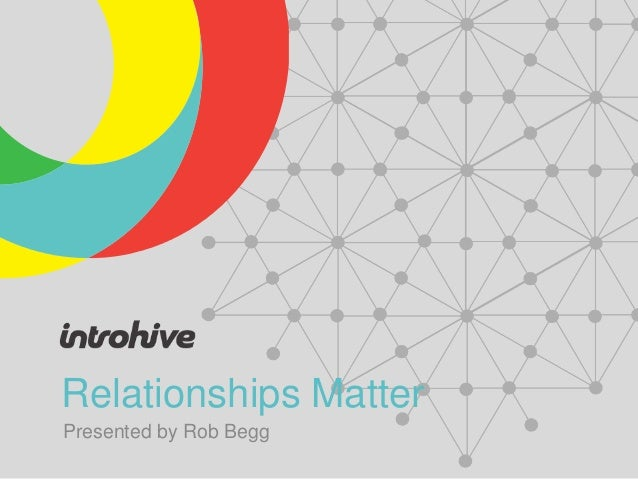 Relationships MatterPresented by Rob Begg