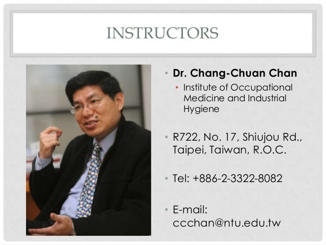 INSTRUCTORS     • Dr. Chang-Chuan Chan       • Institute of Occupational         Medicine and Industrial         Hygiene  ...