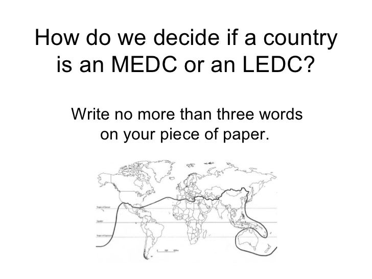 How do we decide if a country is an MEDC or an LEDC? Write no more than three words on your piece of paper.