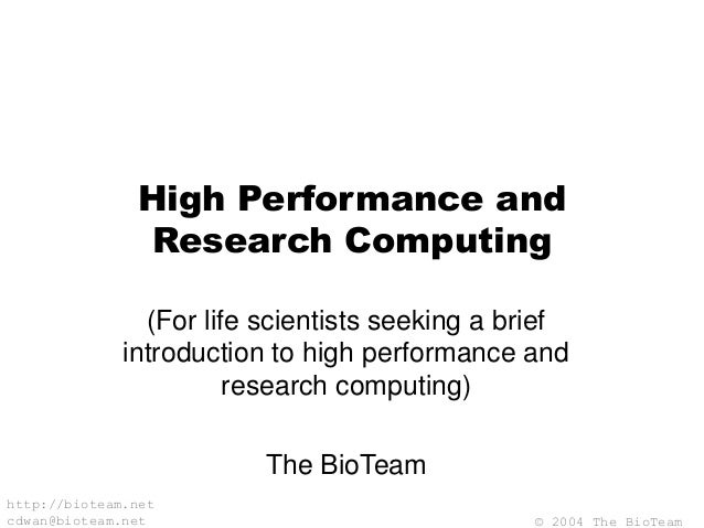© 2004 The BioTeam http://bioteam.net cdwan@bioteam.net High Performance and Research Computing (For life scientists seeki...