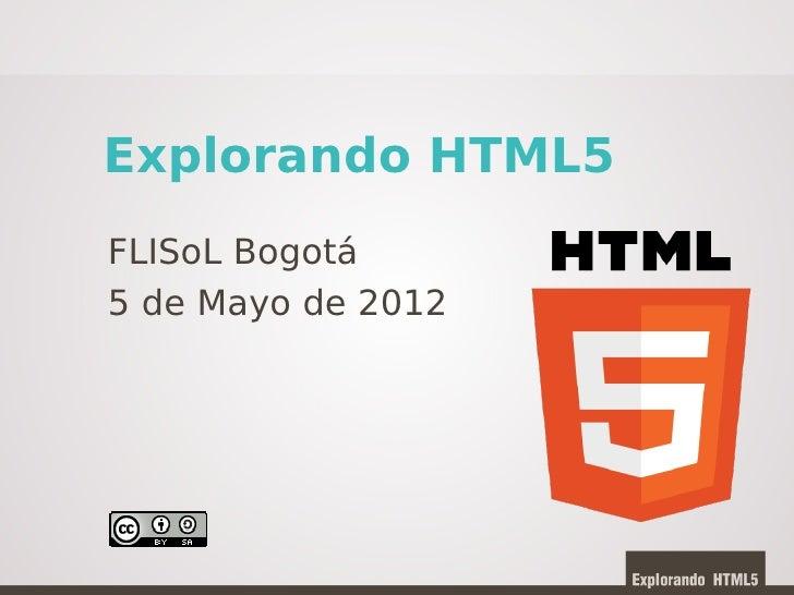Explorando HTML5FLISoL Bogotá5 de Mayo de 2012