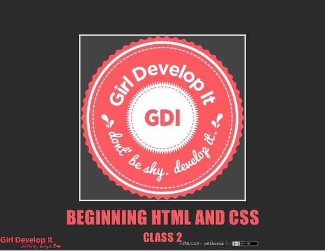 BEGINNING HTML AND CSS CLASS 2HTML/CSS ~ Girl Develop It ~