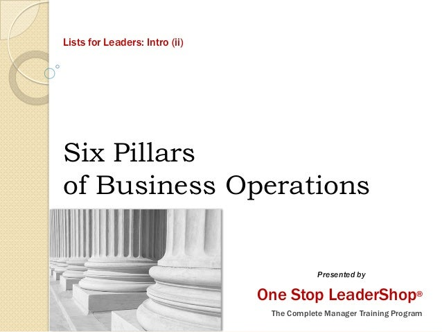 Six Pillars of Business Operations One Stop LeaderShop® The Complete Manager Training Program Lists for Leaders: Intro (ii...