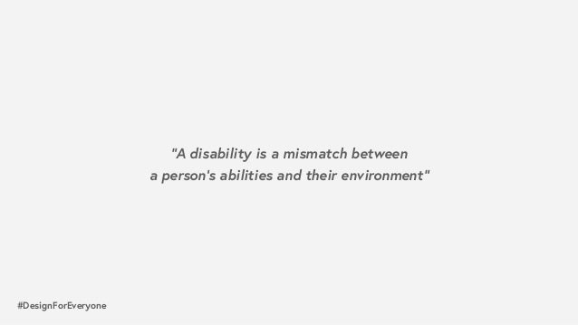 """#DesignForEveryone """"A disability is a mismatch between  a person's abilities and their environment"""""""