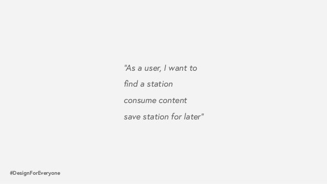 """#DesignForEveryone """"As a user, I want to  find a station consume content save station for later"""""""