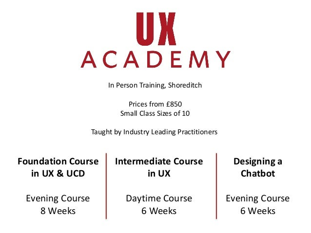 Foundation Course in UX & UCD Evening Course 8 Weeks Intermediate Course in UX Daytime Course 6 Weeks Designing a Chatbot ...