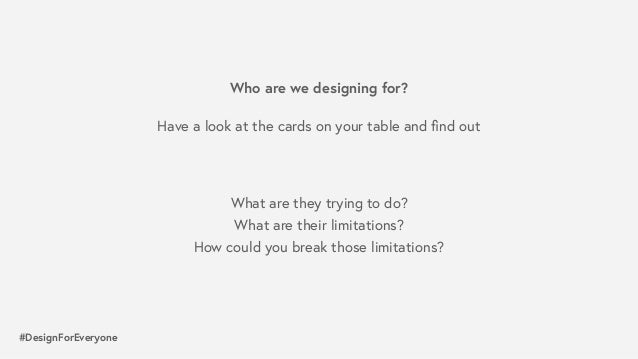 #DesignForEveryone Who are we designing for? Have a look at the cards on your table and find out What are they trying to do...