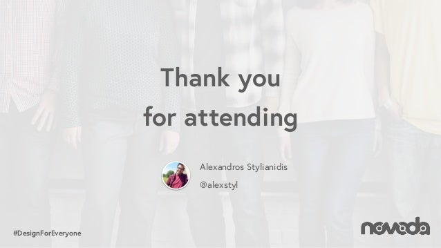 #DesignForEveryone Thank you  for attending Alexandros Stylianidis @alexstyl