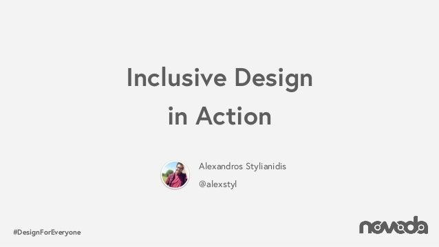 #DesignForEveryone Inclusive Design in Action Alexandros Stylianidis @alexstyl