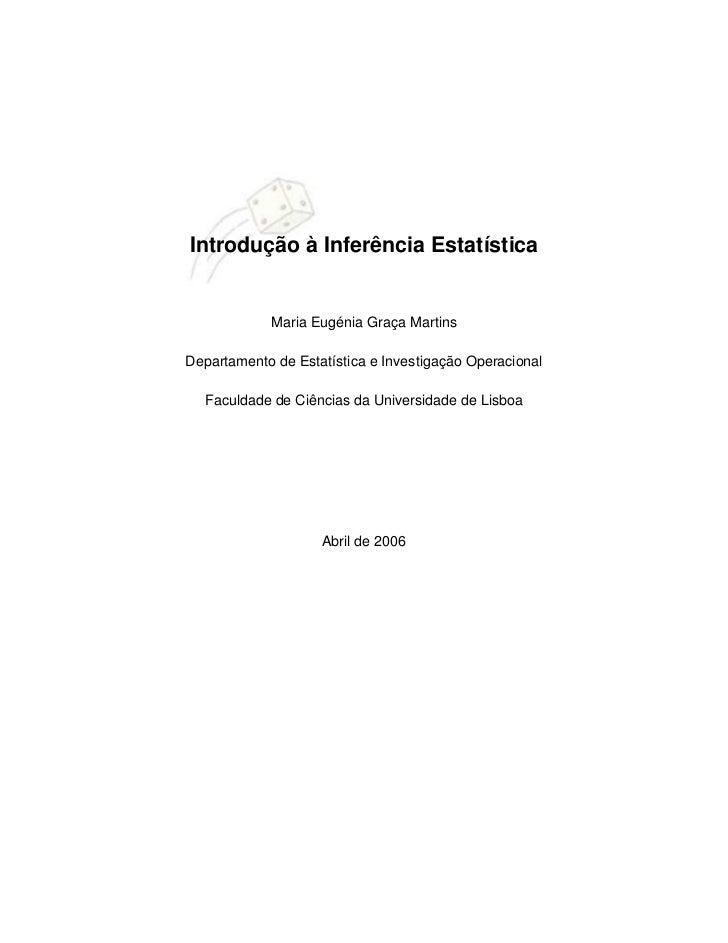 Introdução à Inferência Estatística            Maria Eugénia Graça MartinsDepartamento de Estatística e Investigação Opera...