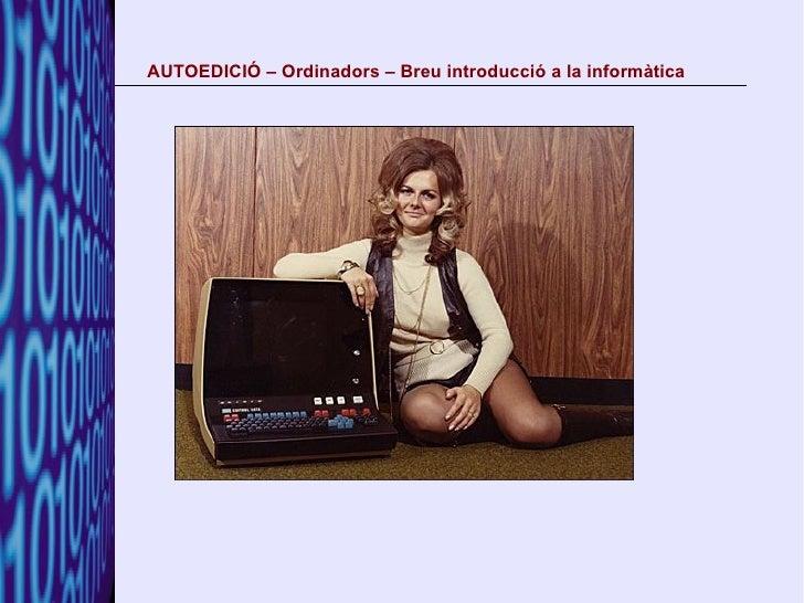 AUTOEDICIÓ – Ordinadors – Breu introducció a la informàtica