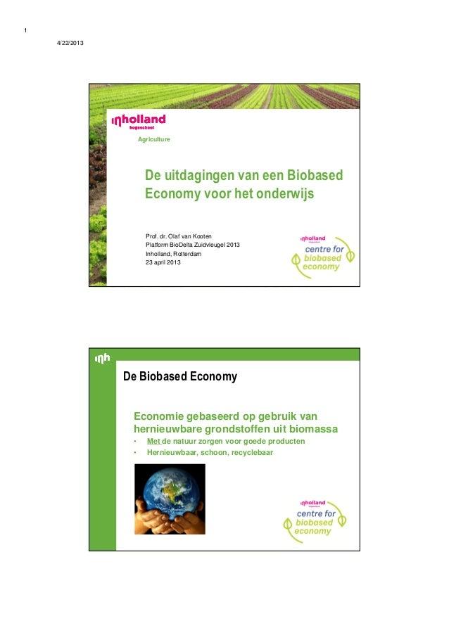 4/22/20131AgricultureProf. dr. Olaf van KootenPlatform BioDelta Zuidvleugel 2013Inholland, Rotterdam23 april 2013De uitdag...