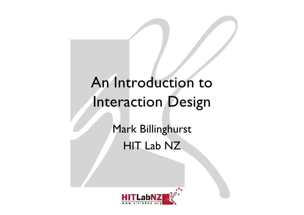 An Introduction toInteraction Design                g   Mark Billinghurst    HIT Lab NZ