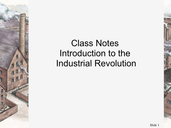 Class Notes  Introduction to the  Industrial Revolution