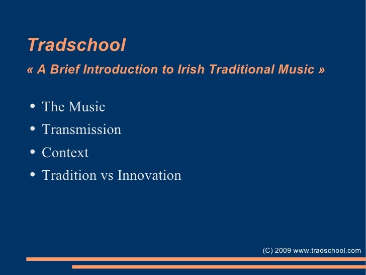 Tradschool « A Brief Introduction to Irish Traditional Music » <ul><li>The Music </li></ul><ul><li>Transmission </li></ul>...