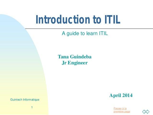 Passer à la première page Introduction to ITIL A guide to learn ITIL 1 Guintech Informatique Tana Guindeba Jr Engineer Apr...