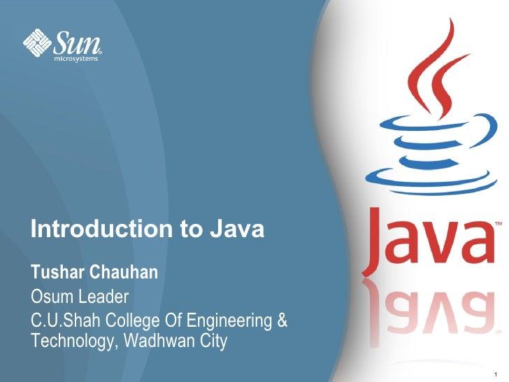 Introduction to Java Tushar Chauhan Osum Leader C.U.Shah College Of Engineering & Technology, Wadhwan City