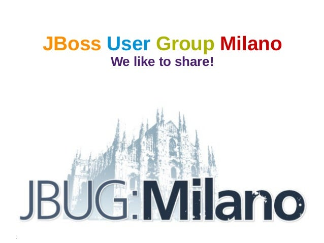 JBoss User Group Milano                    We like to share!26 Settembre 2012