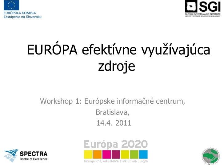 EURÓPA efektívne využívajúca zdroje Workshop 1: Európske informačné centrum,  Bratislava,  14.4. 2011