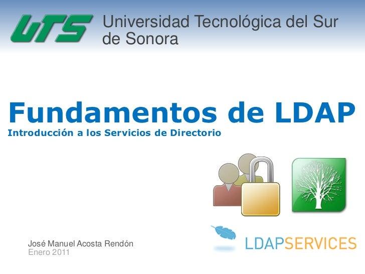 Universidad Tecnológica del Sur                     de SonoraFundamentos de LDAPIntroducción a los Servicios de Directorio...
