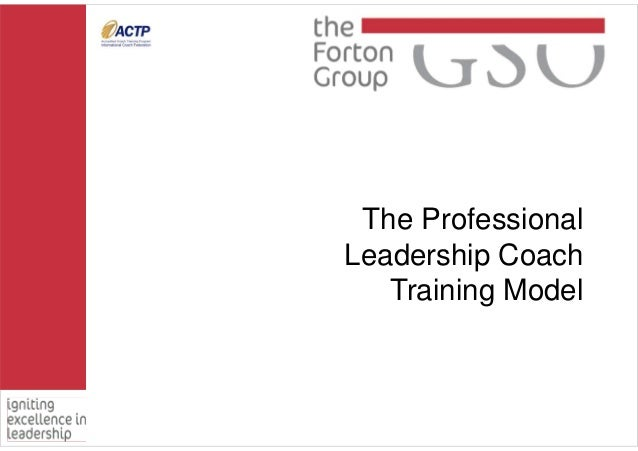 The Professional  Leadership Coach  Training Model
