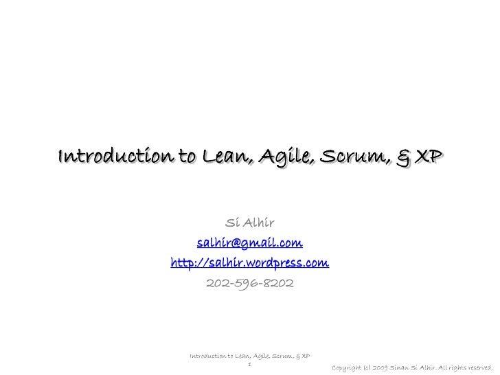 Introduction to Lean, Agile, Scrum, & XP                       Si Alhir                 salhir@gmail.com            http:/...