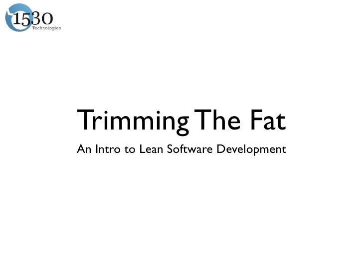 Trimming The FatAn Intro to Lean Software Development