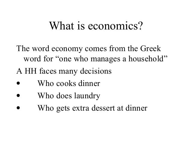 """What is economics? The word economy comes from the Greek word for """"one who manages a household"""" A HH faces many decisions ..."""
