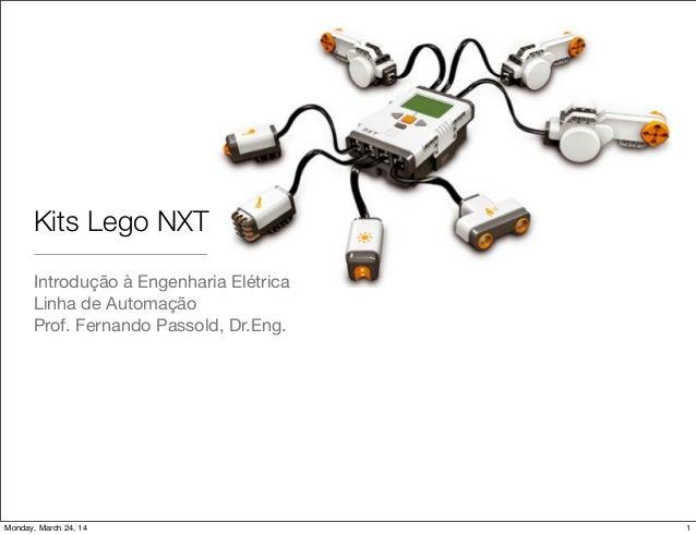 Kits Lego NXT Introdução à Engenharia Elétrica Linha de Automação Prof. Fernando Passold, Dr.Eng. 1Monday, March 24, 14