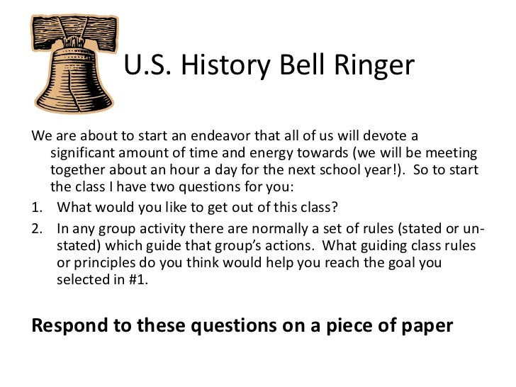U.S. History Bell Ringer<br />We are about to start an endeavor that all of us will devote a significant amount of time...