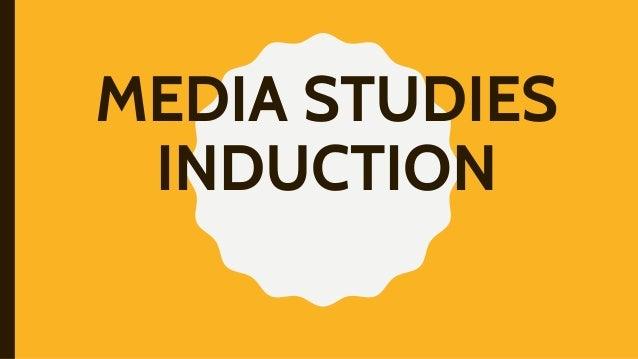 MEDIA STUDIES INDUCTION