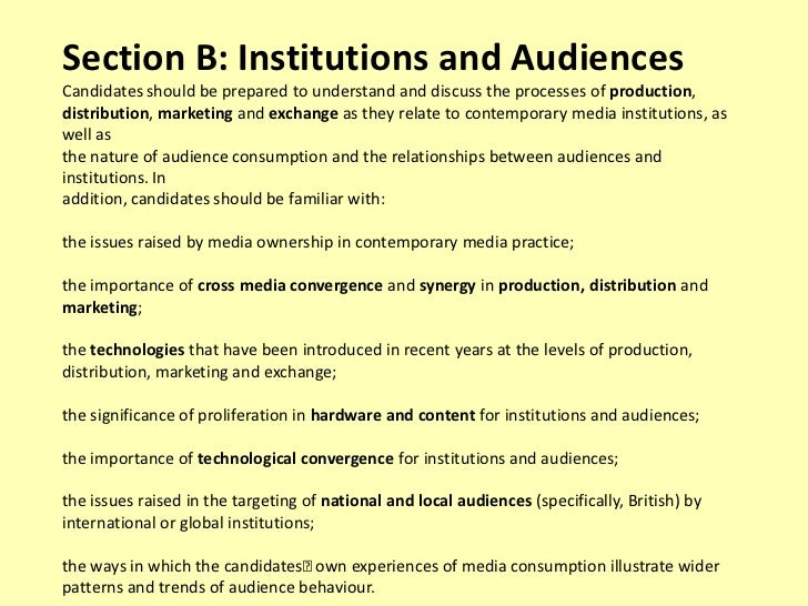 Section B: Institutions and AudiencesCandidates should be prepared to understand and discuss the processes of production,d...