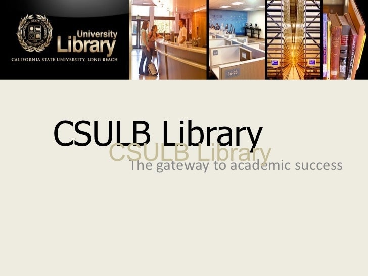 CSULB Library The gateway to academic success CSULB Library