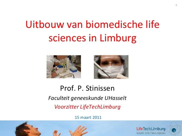 1Uitbouw van biomedische life     sciences in Limburg        Prof. P. Stinissen    Faculteit geneeskunde UHasselt      Voo...