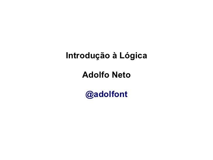 Introdução à Lógica   Adolfo Neto    @adolfont