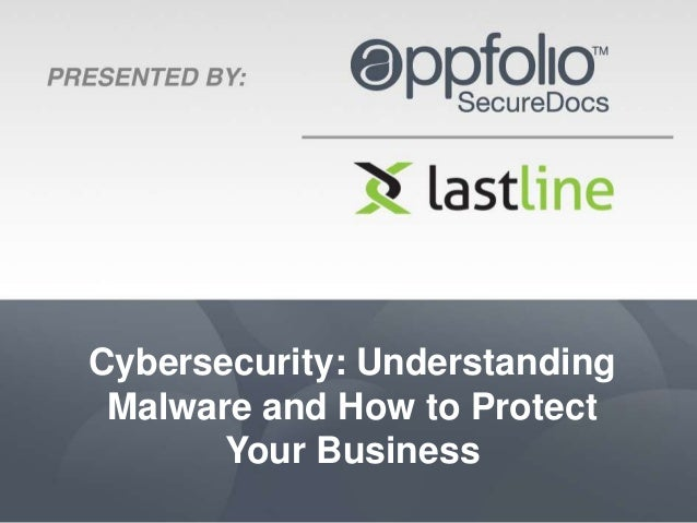 Cybersecurity: UnderstandingMalware and How to ProtectYour Business