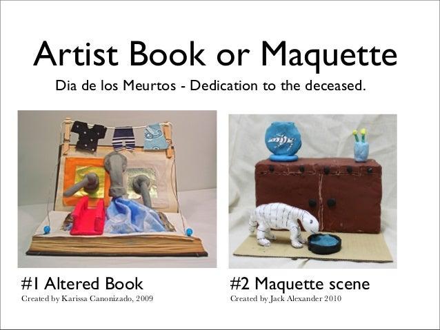 Artist Book or Maquette Dia de los Meurtos - Dedication to the deceased. #2 Maquette scene Created by Jack Alexander 2010 ...