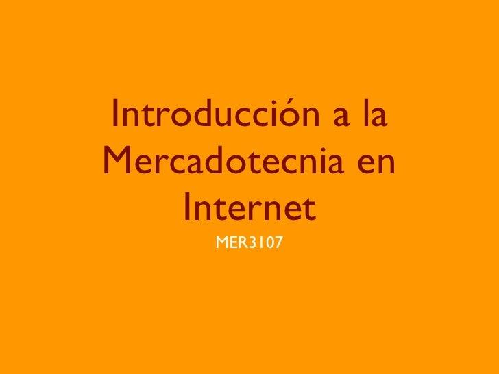Introducción a laMercadotecnia en     Internet      MER3107