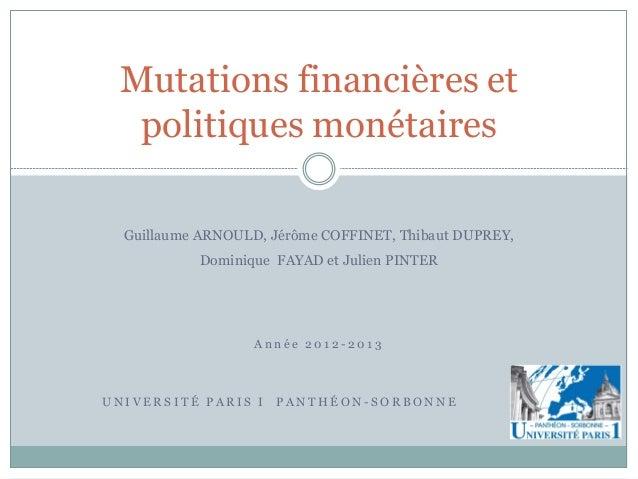Mutations financières et  politiques monétaires  Guillaume ARNOULD, Jérôme COFFINET, Thibaut DUPREY,           Dominique F...
