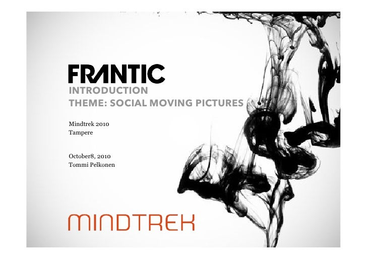 INTRODUCTION                  THEME: SOCIAL MOVING PICTURES                  Mindtrek 2010                  Tampere       ...