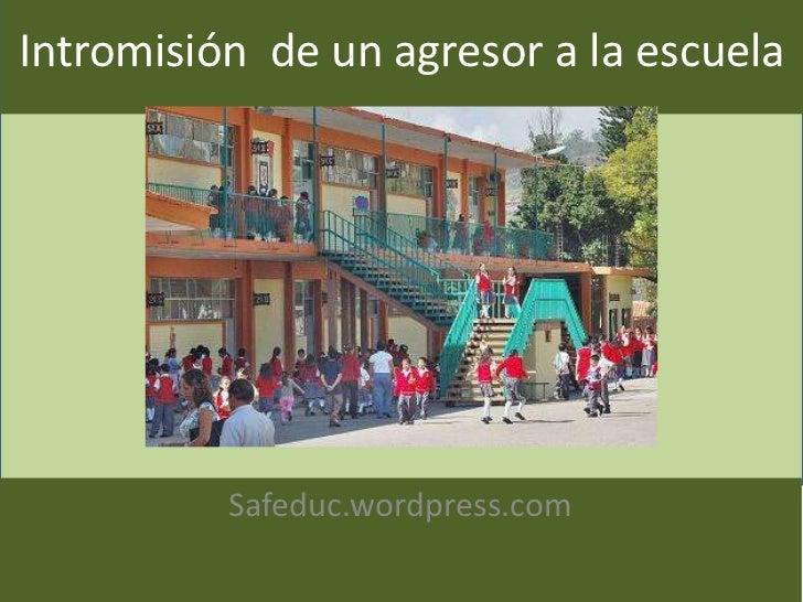 Intromisión de un agresor a la escuela          Safeduc.wordpress.com